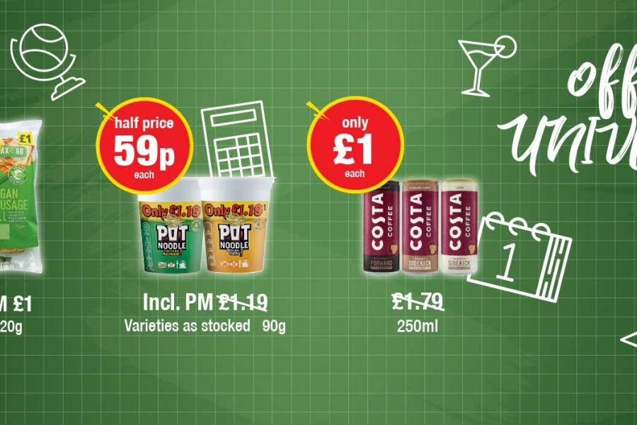 OFF TO UNIVERSITY: Vegan Sausage Roll - Buy 1 get One Free. Pot Noodle - Half Price 59p each. Costa Coffee 250ml - Only £1 each at Premier