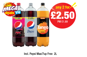 MEGA DEALS: Pepsi Max Cherry, Diet Pepsi, Tango Orange - PM £1.89 - Any 2 for £2.50 at Premier